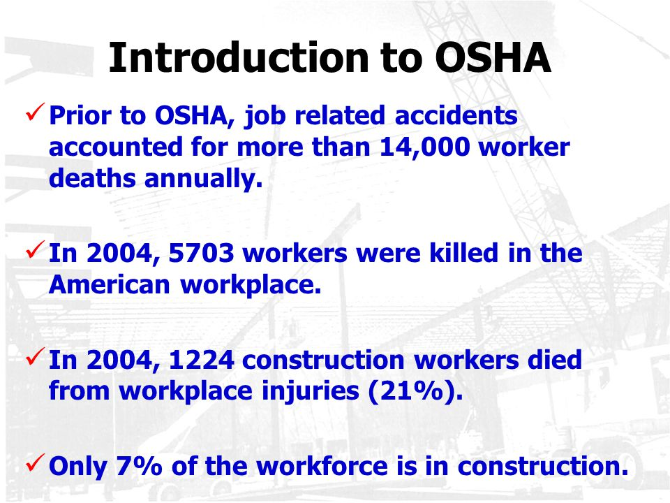 Introduction to OSHA Prior to OSHA, job related accidents accounted for more than 14,000 worker deaths annually.