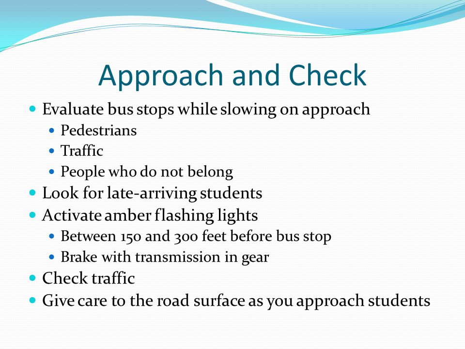 Approach and Check Evaluate bus stops while slowing on approach
