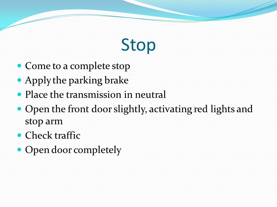 Stop Come to a complete stop Apply the parking brake