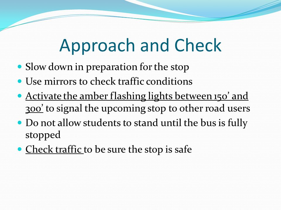 Approach and Check Slow down in preparation for the stop