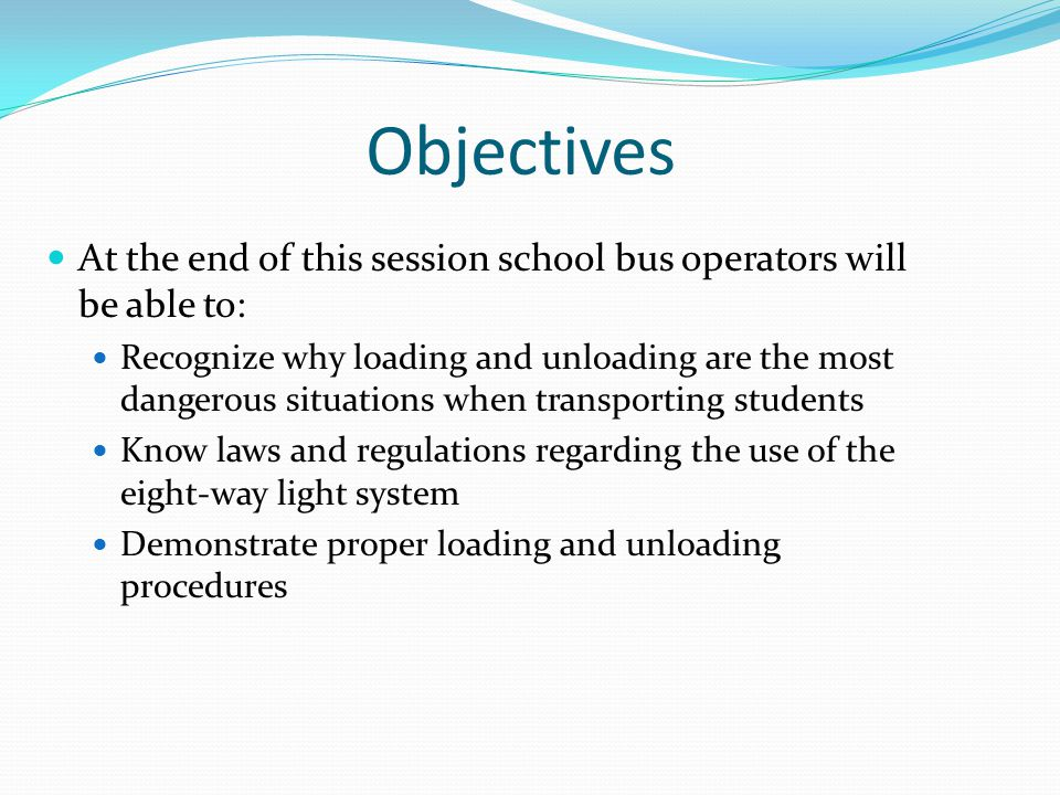 Objectives At the end of this session school bus operators will be able to: