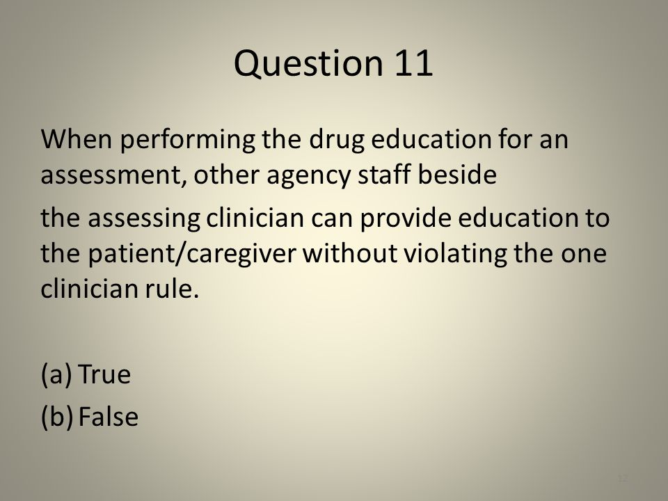 Question 11 When performing the drug education for an assessment, other agency staff beside.