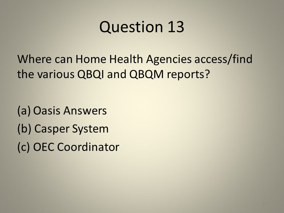 Question 13 Where can Home Health Agencies access/find the various QBQI and QBQM reports Oasis Answers.