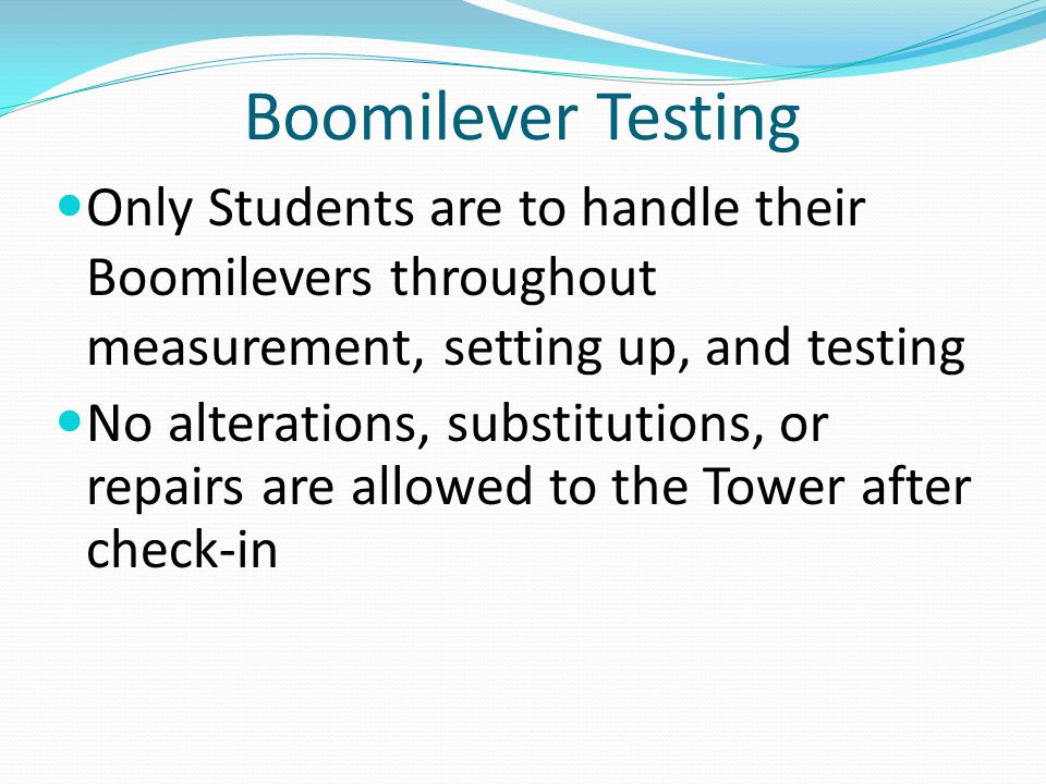 Boomilever Testing Only Students are to handle their Boomilevers throughout measurement, setting up, and testing.