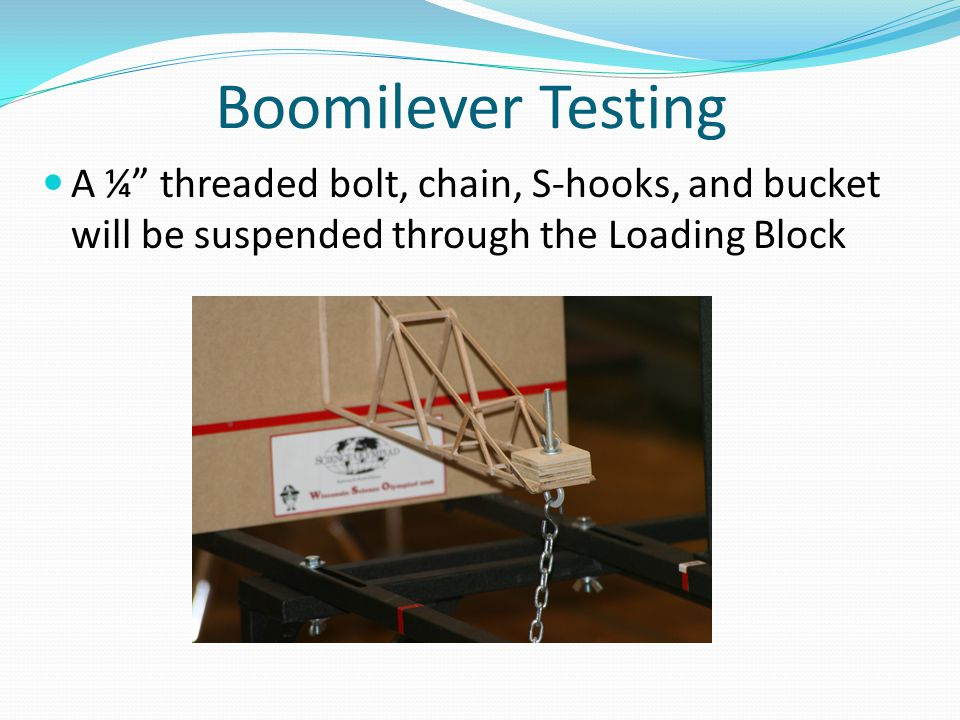 Boomilever Testing A ¼ threaded bolt, chain, S-hooks, and bucket will be suspended through the Loading Block.