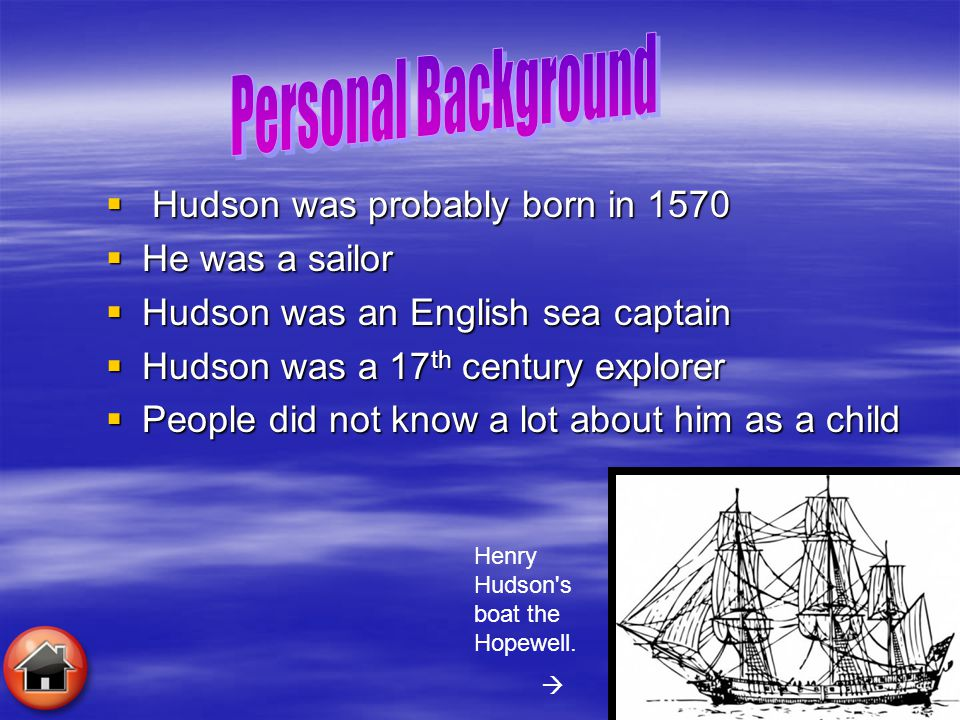 Personal Background Hudson was probably born in 1570 He was a sailor