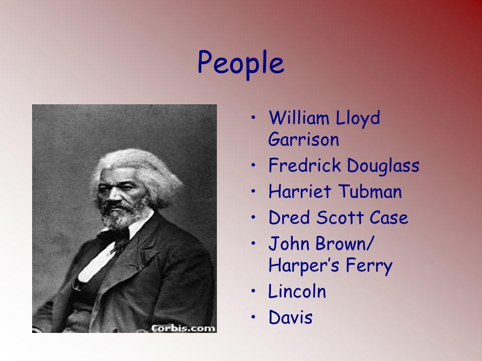 People William Lloyd Garrison Fredrick Douglass Harriet Tubman
