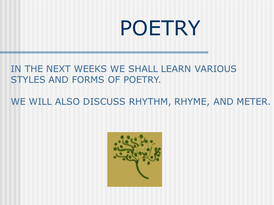 POETRY IN THE NEXT WEEKS WE SHALL LEARN VARIOUS