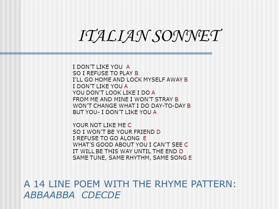 ITALIAN SONNET A 14 LINE POEM WITH THE RHYME PATTERN: ABBAABBA CDECDE