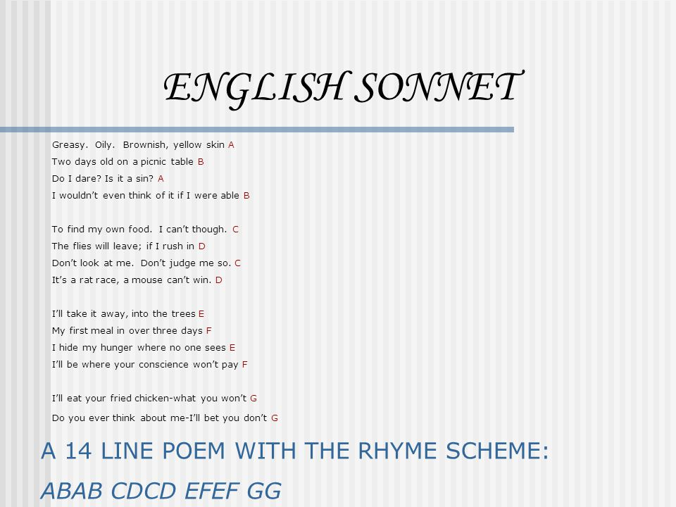 ENGLISH SONNET A 14 LINE POEM WITH THE RHYME SCHEME: ABAB CDCD EFEF GG
