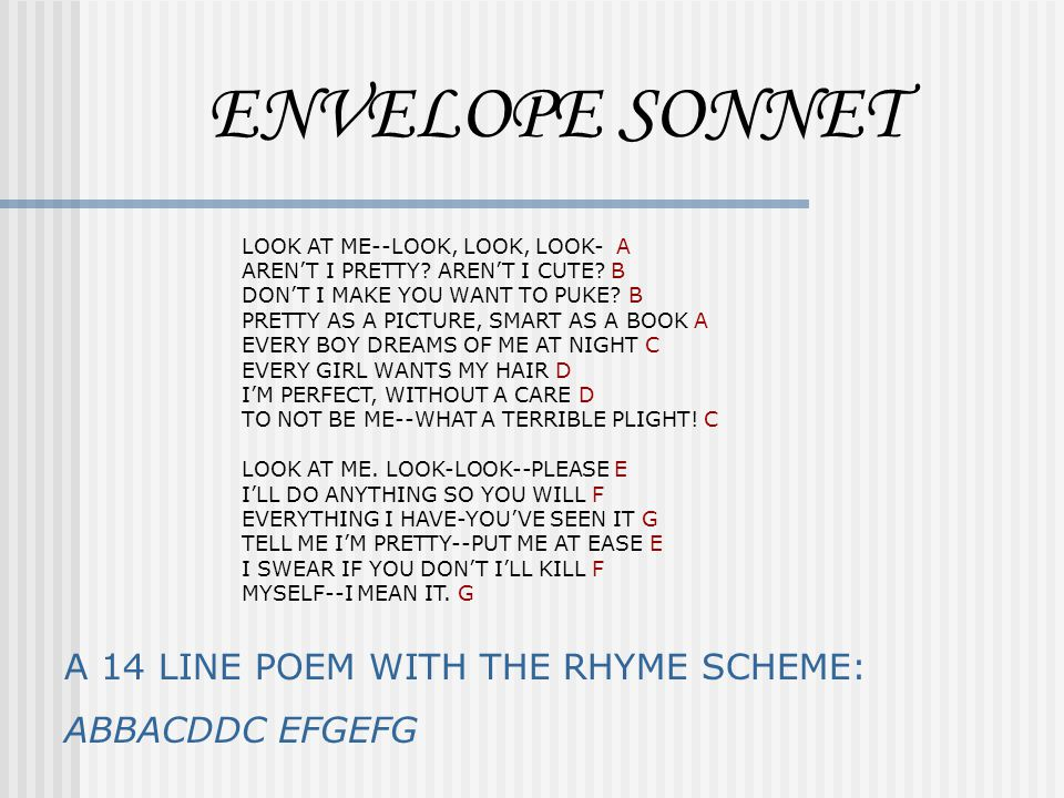 ENVELOPE SONNET A 14 LINE POEM WITH THE RHYME SCHEME: ABBACDDC EFGEFG
