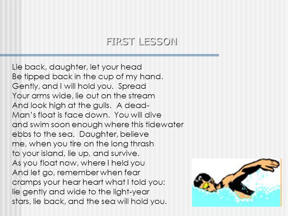 FIRST LESSON Lie back, daughter, let your head