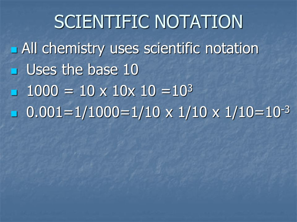 SCIENTIFIC NOTATION All chemistry uses scientific notation