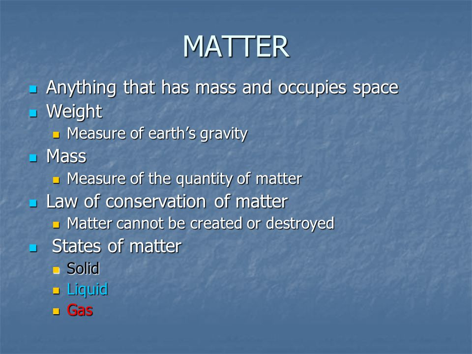 MATTER Anything that has mass and occupies space Weight Mass