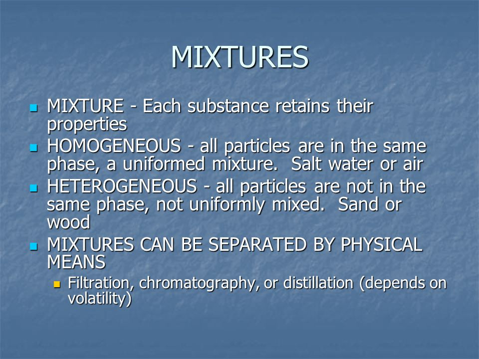 MIXTURES MIXTURE - Each substance retains their properties