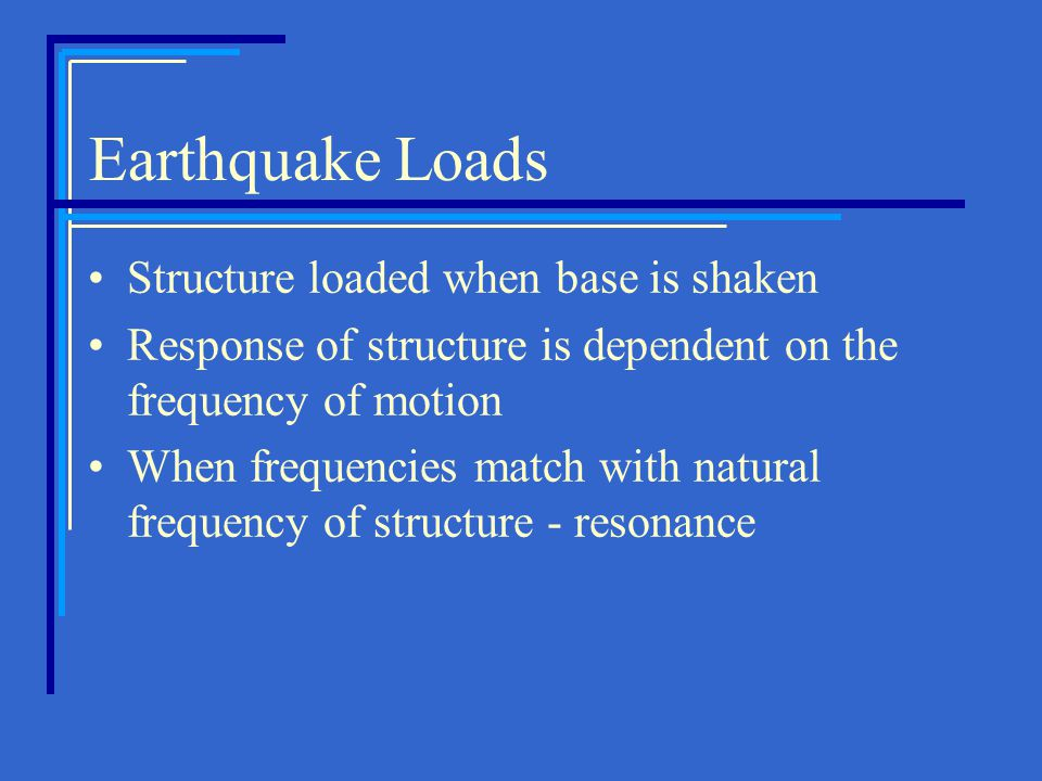 Earthquake Loads Structure loaded when base is shaken