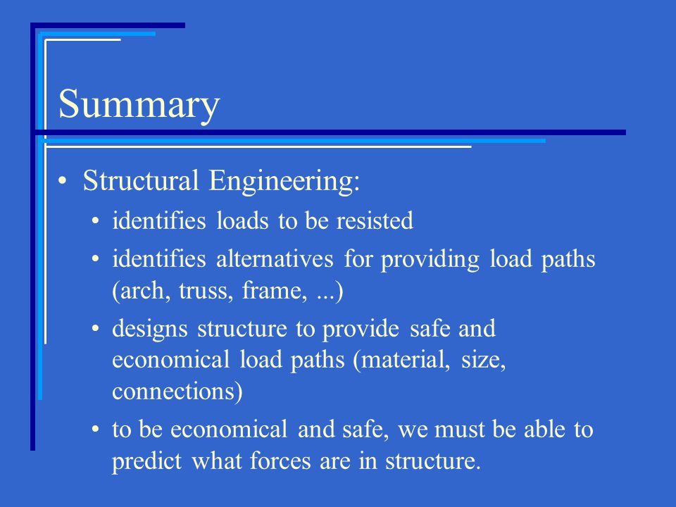 Summary Structural Engineering: identifies loads to be resisted