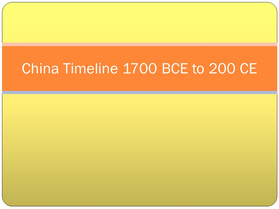 China Timeline 1700 BCE to 200 CE