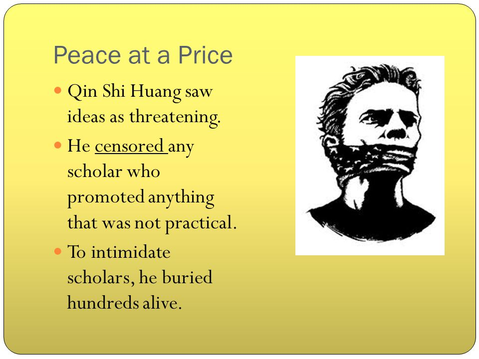 Peace at a Price Qin Shi Huang saw ideas as threatening.