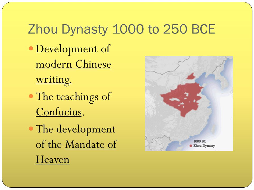 Zhou Dynasty 1000 to 250 BCE Development of modern Chinese writing.