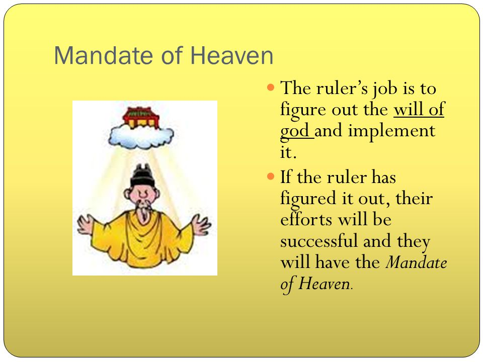 Mandate of Heaven The ruler's job is to figure out the will of god and implement it.