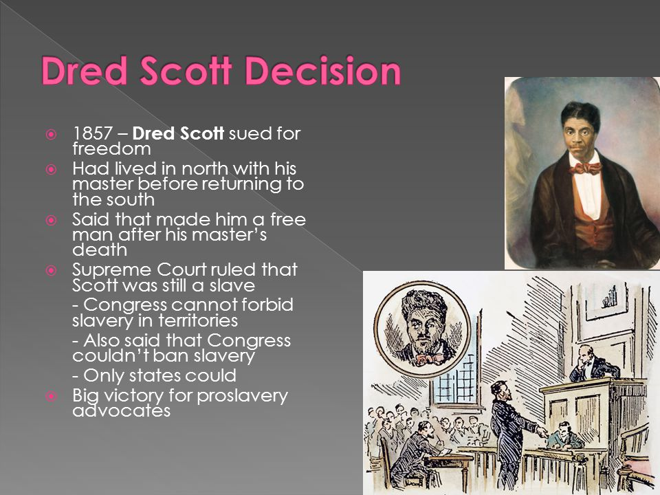 Dred Scott Decision 1857 – Dred Scott sued for freedom