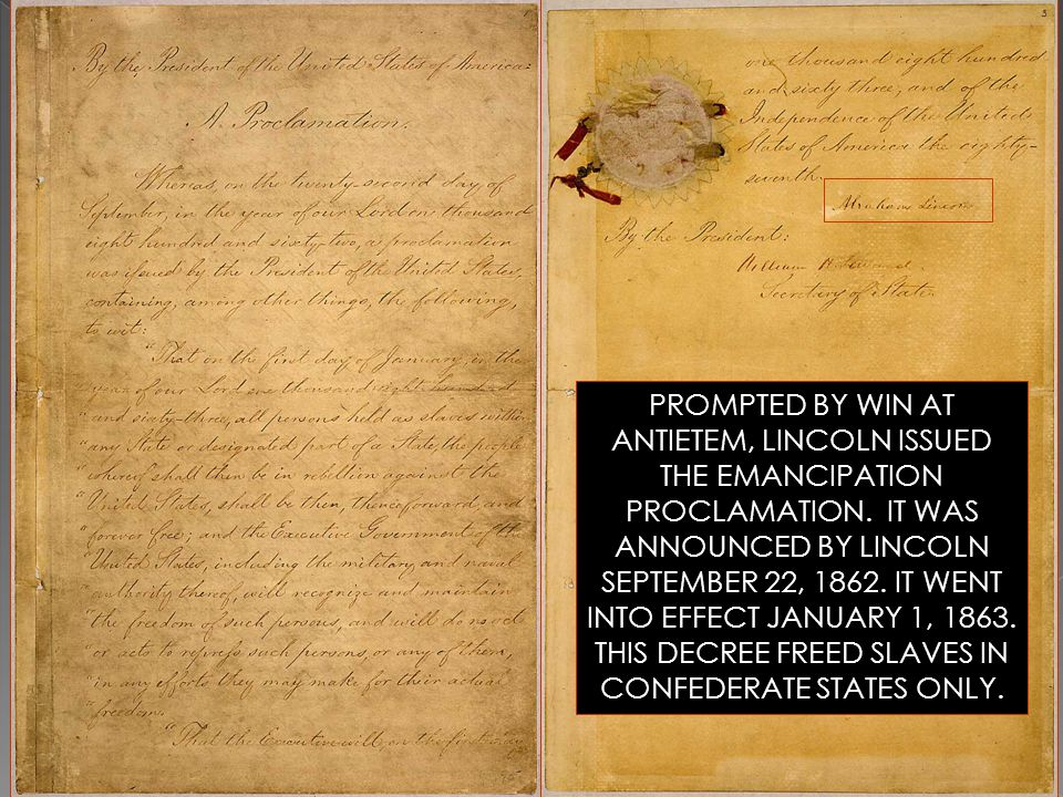 PROMPTED BY WIN AT ANTIETEM, LINCOLN ISSUED THE EMANCIPATION PROCLAMATION.