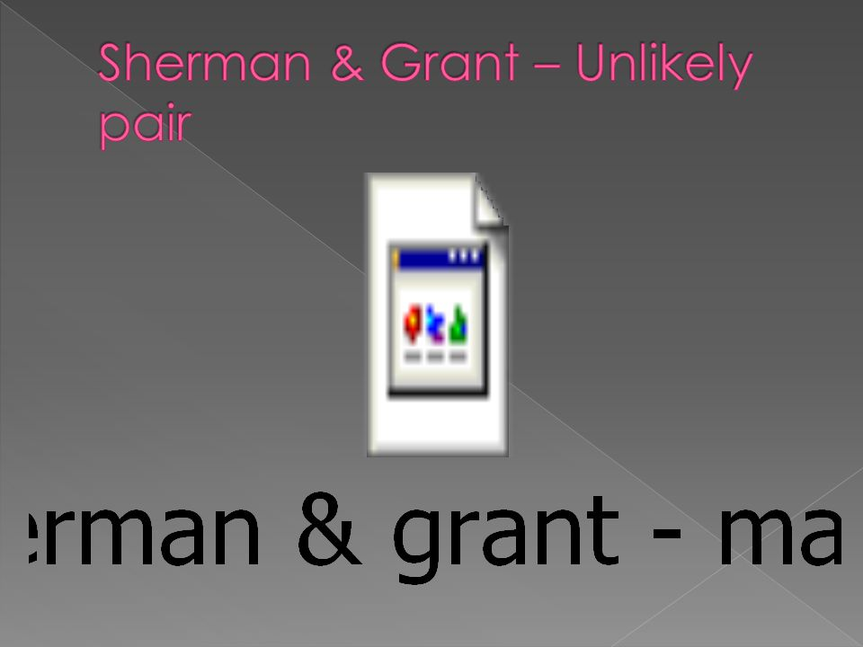 Sherman & Grant – Unlikely pair