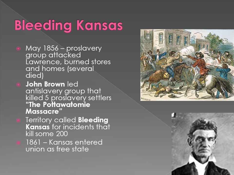 Bleeding Kansas May 1856 – proslavery group attacked Lawrence, burned stores and homes (several died)