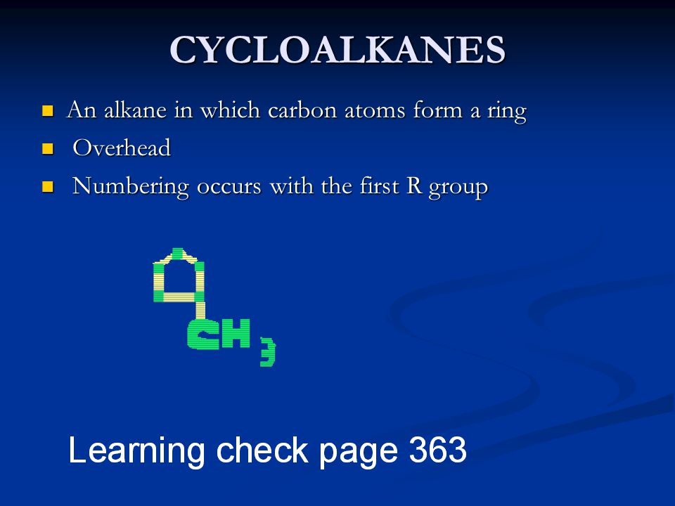 CYCLOALKANES An alkane in which carbon atoms form a ring Overhead