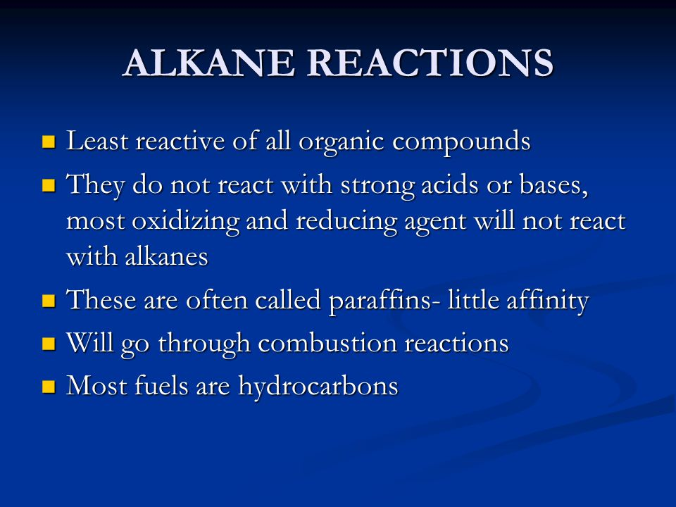 ALKANE REACTIONS Least reactive of all organic compounds