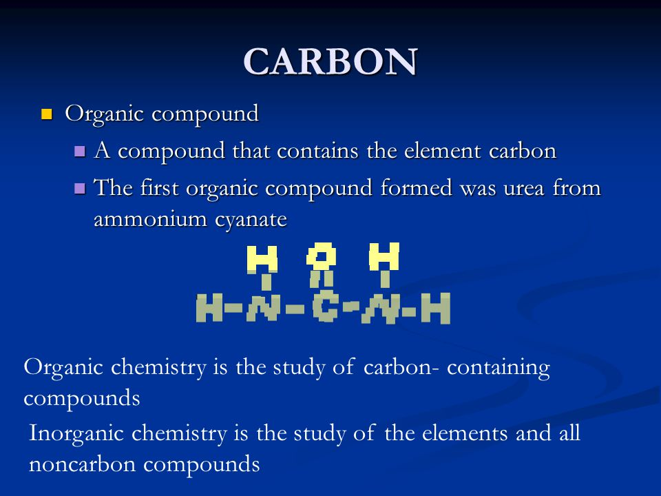 CARBON Organic compound A compound that contains the element carbon