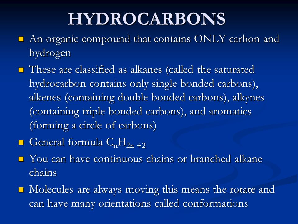 HYDROCARBONS An organic compound that contains ONLY carbon and hydrogen.