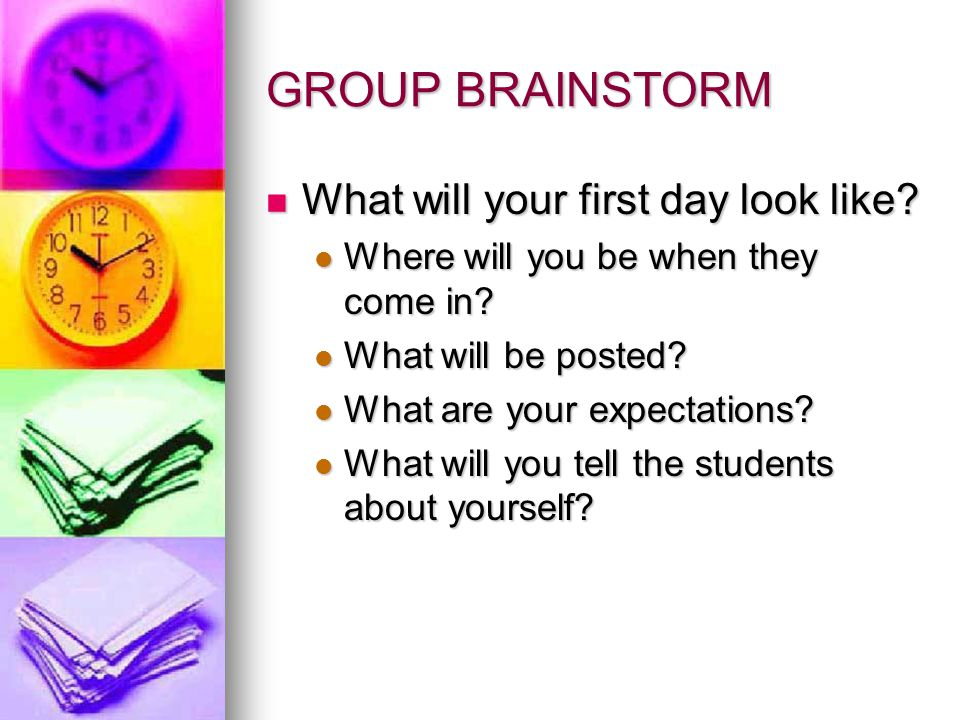 GROUP BRAINSTORM What will your first day look like