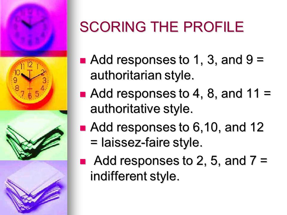 SCORING THE PROFILE Add responses to 1, 3, and 9 = authoritarian style. Add responses to 4, 8, and 11 = authoritative style.
