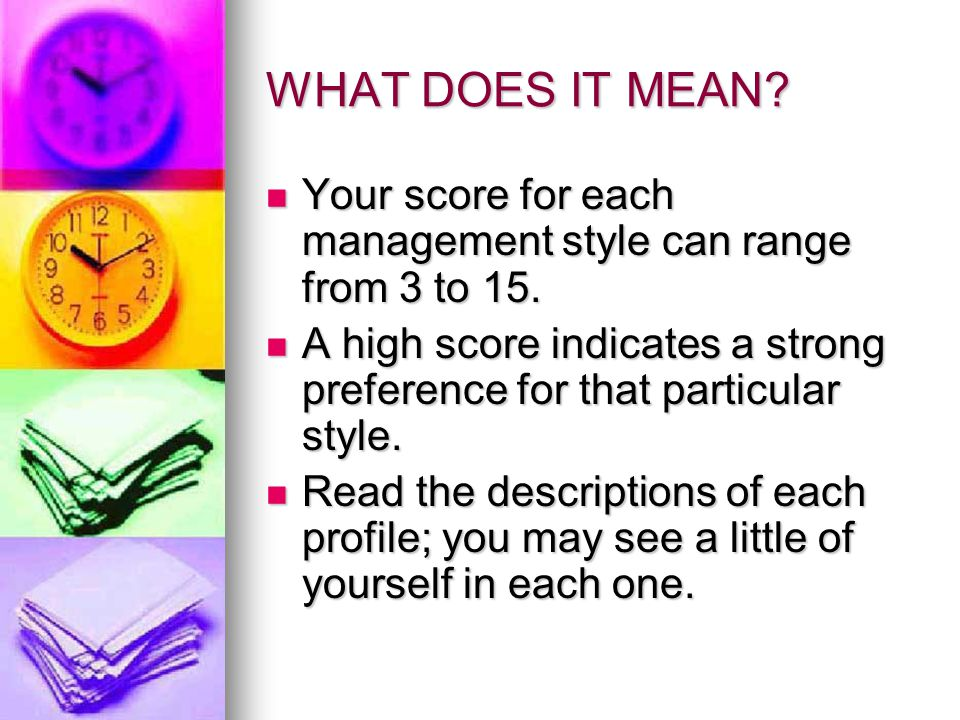 WHAT DOES IT MEAN Your score for each management style can range from 3 to 15.
