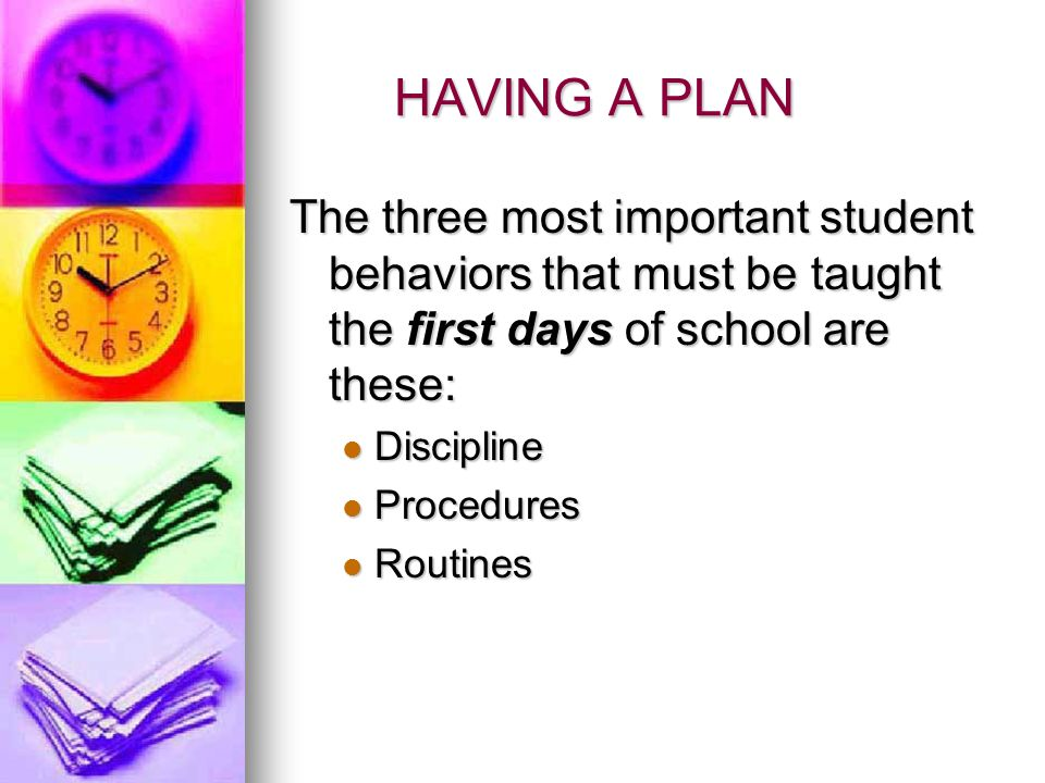 HAVING A PLAN The three most important student behaviors that must be taught the first days of school are these: