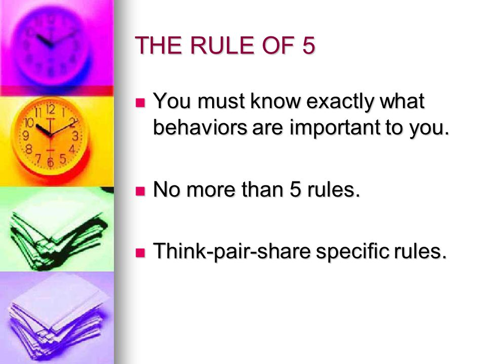 THE RULE OF 5 You must know exactly what behaviors are important to you.