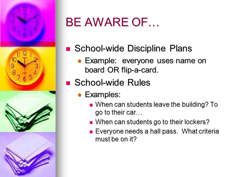 BE AWARE OF… School-wide Discipline Plans School-wide Rules