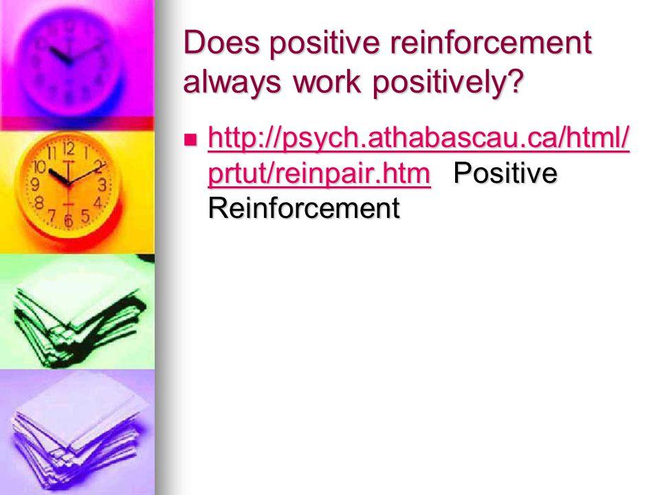 Does positive reinforcement always work positively