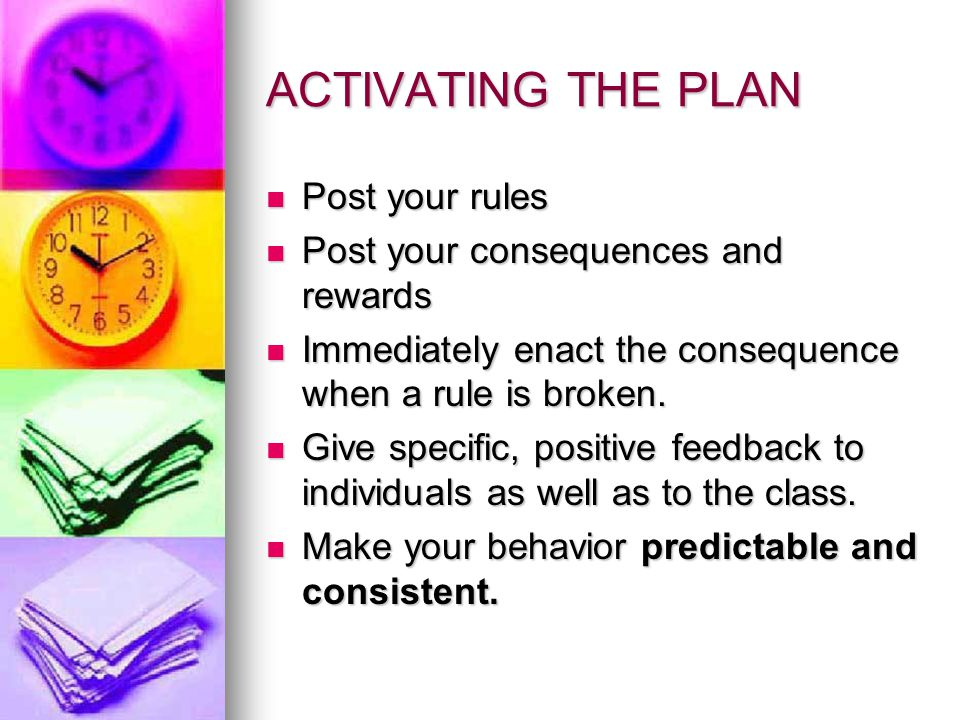ACTIVATING THE PLAN Post your rules Post your consequences and rewards