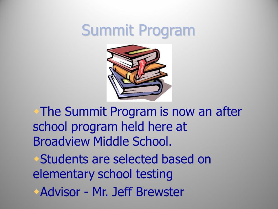 Summit Program The Summit Program is now an after school program held here at Broadview Middle School.