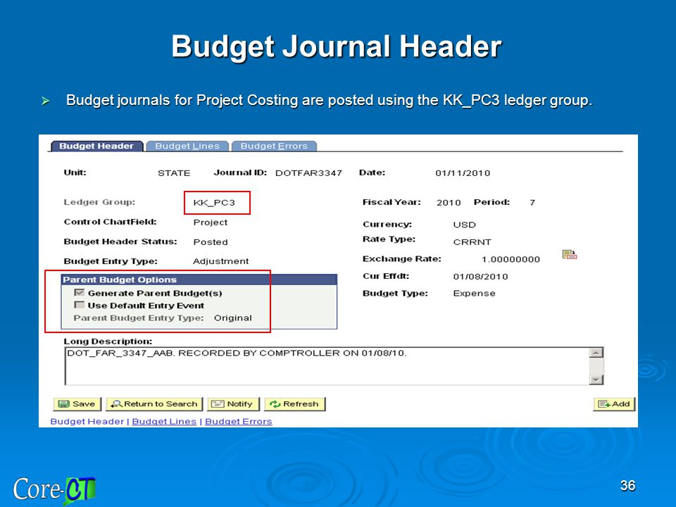 Budget Journal Header Budget journals for Project Costing are posted using the KK_PC3 ledger group.