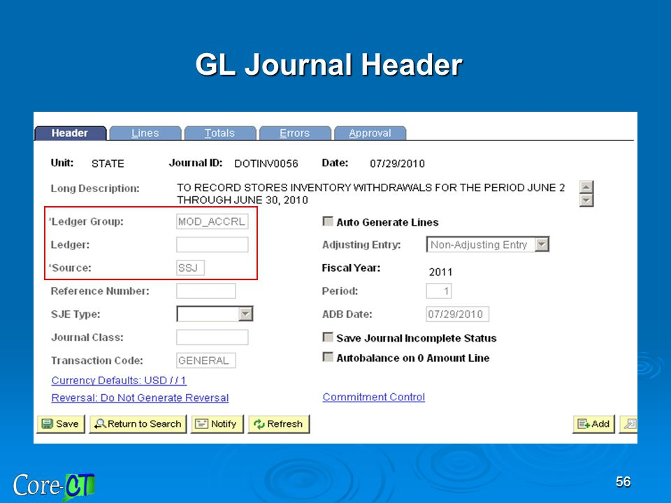 GL Journal Header General Ledger Header information contains important items such as ledger group and source type.