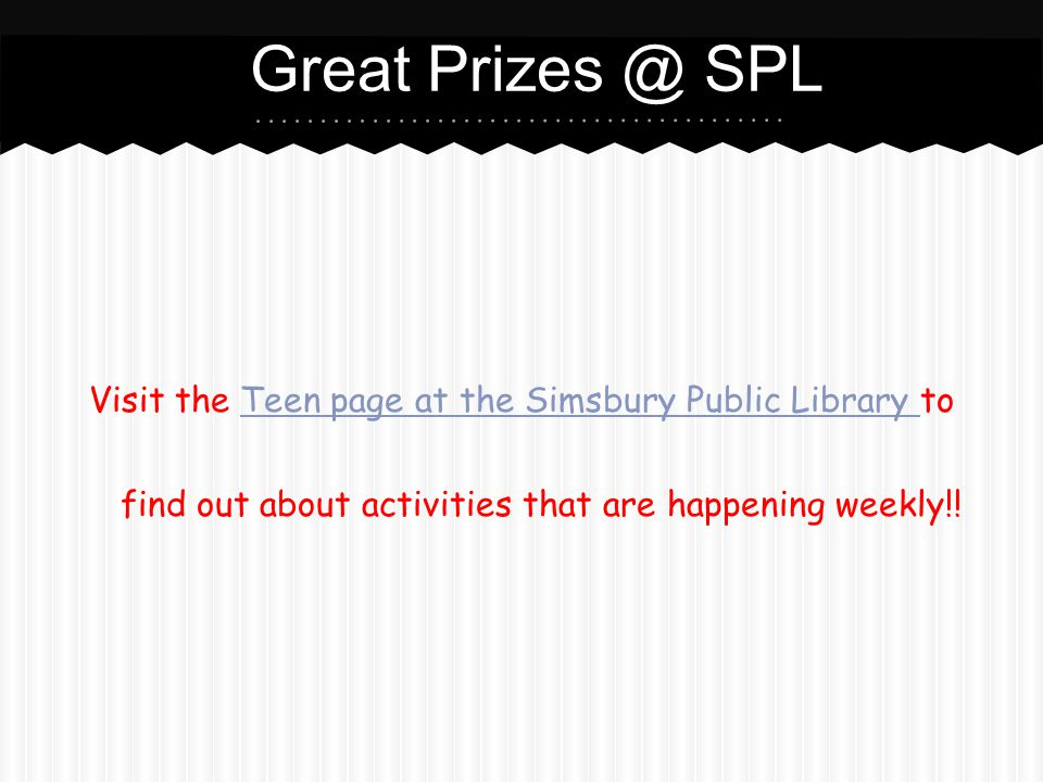 Great SPL Visit the Teen page at the Simsbury Public Library to find out about activities that are happening weekly!!