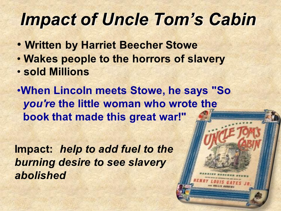 effect of uncle toms cabin What was the effect of harriet beecher stowe's book, uncle tom's cabin, on the north and the south of the united stateshow was the book received in the two regions where sectionalism was.