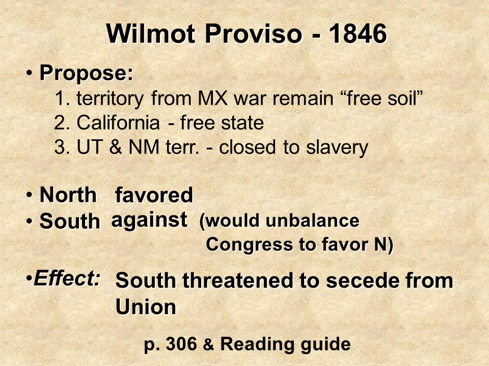Wilmot Proviso - 1846 Propose: North South Effect: favored