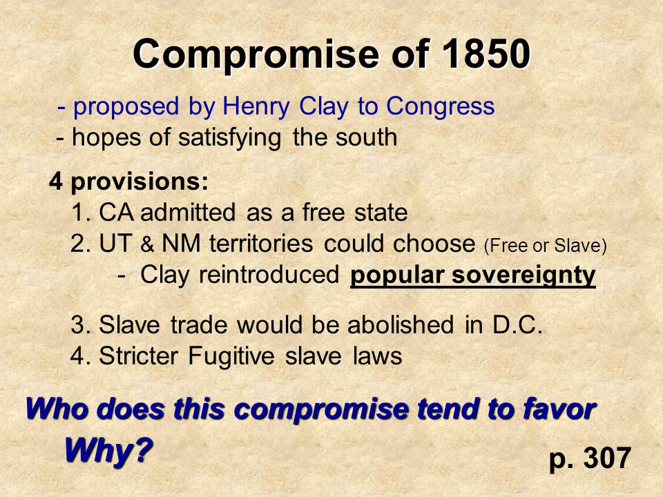 Compromise of 1850 Why Who does this compromise tend to favor p. 307