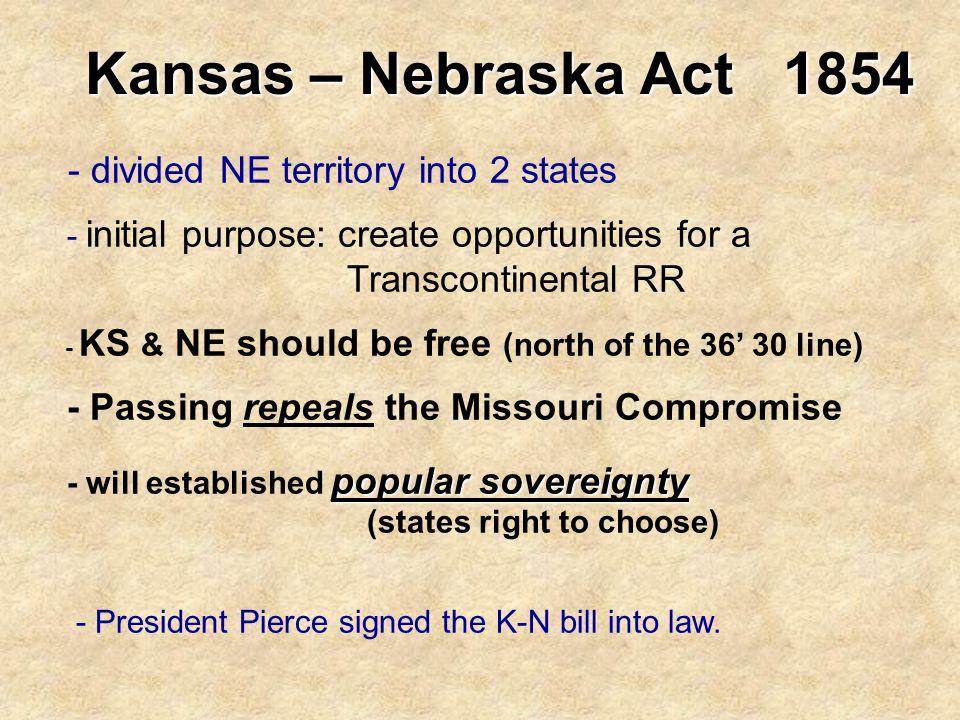 Kansas – Nebraska Act 1854 - divided NE territory into 2 states