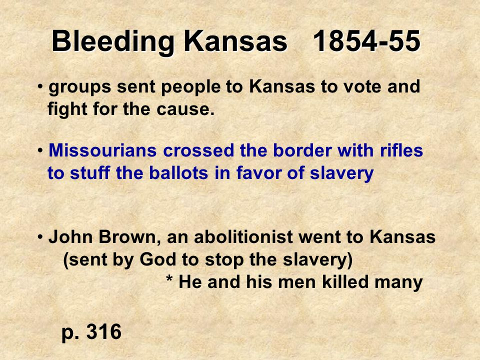 Bleeding Kansas 1854-55 groups sent people to Kansas to vote and. fight for the cause. Missourians crossed the border with rifles.